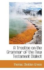 A Treatise on the Grammar of the New Testament Dialect
