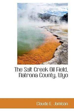 The Salt Creek Oil Field, Natrona County, Wyo