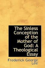 The Sinless Conception of the Mother of God af Frederick George Lee