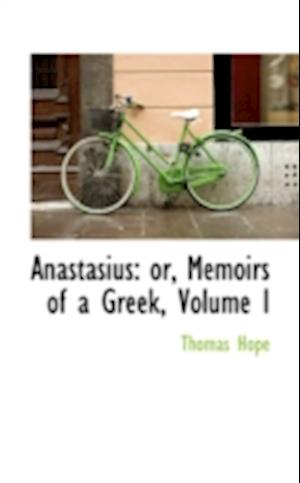 Anastasius: or, Memoirs of a Greek, Volume I