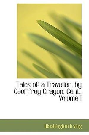 Tales of a Traveller, by Geoffrey Crayon, Gent., Volume I