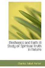 Mechanics and Faith: A Study of Spiritual Truth in Nature af Charles Talbot Porter