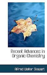 Recent Advances in Organic Chemistry af Alfred Walter Stewart