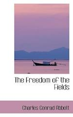 The Freedom of the Fields af Charles Conrad Abbott