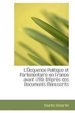 L' Loquence Politique Et Parlementaire En France Avant 1789 af Charles Aubertin