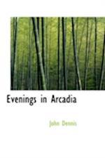 Evenings in Arcadia af John Dennis
