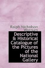 Descriptive & Historical Catalogue of the Pictures of the National Gallery af Ralph Nicholson Wornum