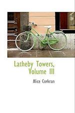 Latheby Towers, Volume III af Alice Corkran