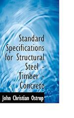 Standard Specifications for Structural Steel - Timber - Concrete af John Christian Ostrup