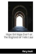 Hope On! Hope Ever! Or, the Boyhood of Felix Law