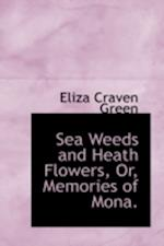 Sea Weeds and Heath Flowers, Or, Memories of Mona. af Eliza Craven Green