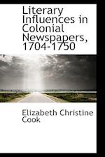 Literary Influences in Colonial Newspapers, 1704-1750 af Elizabeth Christine Cook