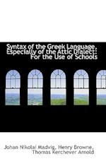 Syntax of the Greek Language, Especially of the Attic Dialect: For the Use of Schools