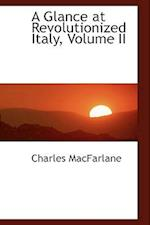 A Glance at Revolutionized Italy, Volume II af Charles MacFarlane