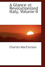 A Glance at Revolutionized Italy, Volume II af Charles MacFarlane