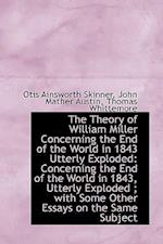 The Theory of William Miller Concerning the End of the World in 1843 Utterly Exploded af Otis Ainsworth Skinner
