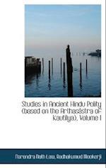 Studies in Ancient Hindu Polity (Based on the Arthas Stra of Kautilya), Volume I af Narendra Nath Law
