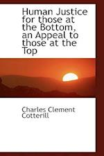 Human Justice for Those at the Bottom, an Appeal to Those at the Top af Charles Clement Cotterill
