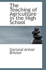 The Teaching of Agriculture in the High School af Garland Armor Bricker