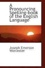 A Pronouncing Spelling-book of the English Language