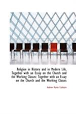Religion in History and in Modern Life, Together with an Essay on the Church and the Working Classes af Andrew Martin Fairbairn