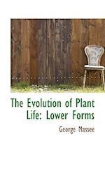 The Evolution of Plant Life af George Massee