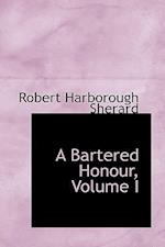 A Bartered Honour, Volume I af Robert Harborough Sherard