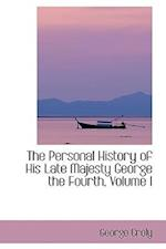 The Personal History of His Late Majesty George the Fourth, Volume I af George Croly