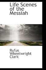 Life Scenes of the Messiah af Rufus Wheelwright Clark