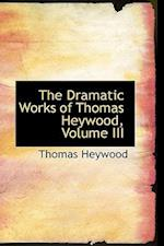 The Dramatic Works of Thomas Heywood, Volume III