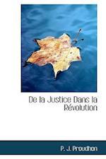 De la Justice Dans la Révolution