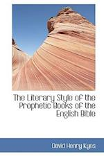 The Literary Style of the Prophetic Books of the English Bible af David Henry Kyes