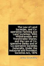 The Law of Land Societies, and Co-operative Farming and Land Societies: With Withdrawable and Transf