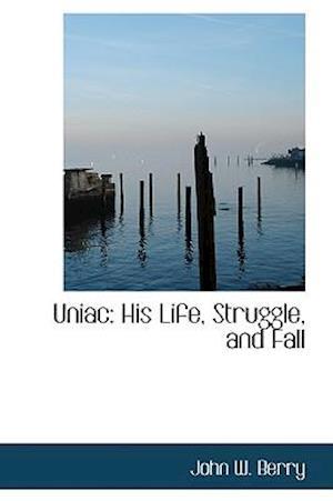 Bog, hardback Uniac: His Life, Struggle, and Fall af John W. Berry