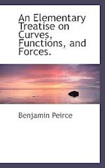 An Elementary Treatise on Curves, Functions, and Forces. af Benjamin Peirce