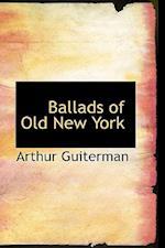 Ballads of Old New York af Arthur Guiterman