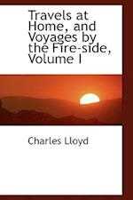 Travels at Home, and Voyages by the Fire-Side, Volume I af Charles Lloyd