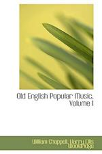 Old English Popular Music, Volume I af William Chappell
