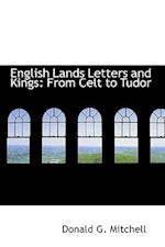 English Lands Letters and Kings af Donald G. Mitchell