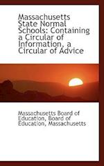 Massachusetts State Normal Schools: Containing a Circular of Information, a Circular of Advice