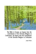 The Bible in Europe; An Inquiry Into the Contribution of the Christian Religion to Civilization; af Joseph Mccabe