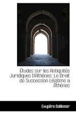 Tudes Sur Les Antiquit?'s Juridiques D'Ath Nes af Exupere Caillemer