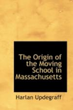 The Origin of the Moving School in Massachusetts af Harlan Updegraff