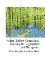 Modern Business Corporations, Including the Organization and Management af William Allen Wood