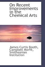 On Recent Improvements in the Chemical Arts af James Curtis Booth