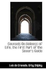 Counsels On Holiness of Life, the First Part of the Sinner's Guide