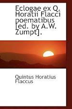 Eclogae ex Q. Horatii Flacci poematibus [ed. by A.W. Zumpt].