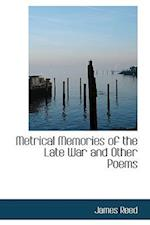 Metrical Memories of the Late War and Other Poems