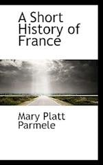 A Short History of France af Mary Platt Parmele