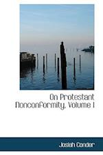 On Protestant Nonconformity, Volume I af Josiah Conder